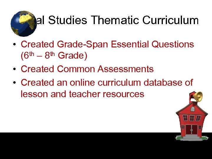 Social Studies Thematic Curriculum • Created Grade-Span Essential Questions (6 th – 8 th
