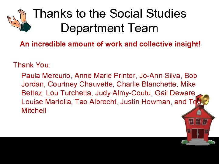 Thanks to the Social Studies Department Team An incredible amount of work and collective