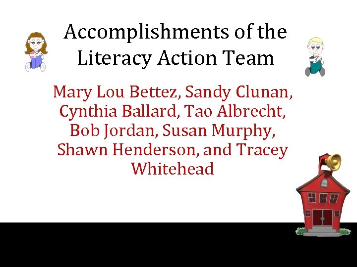 Accomplishments of the Literacy Action Team Mary Lou Bettez, Sandy Clunan, Cynthia Ballard, Tao