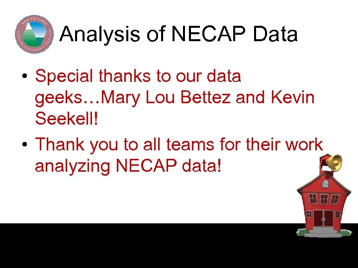 Analysis of NECAP Data • Special thanks to our data geeks…Mary Lou Bettez and
