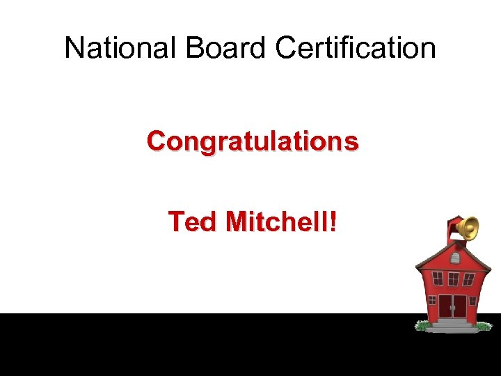 National Board Certification Congratulations Ted Mitchell!