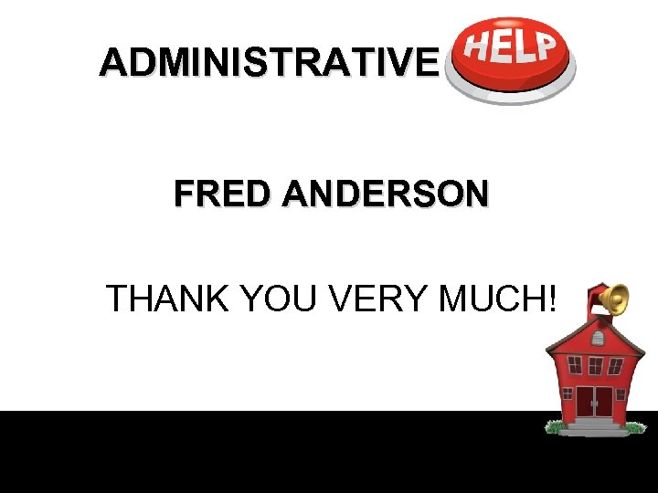 ADMINISTRATIVE HELP FRED ANDERSON THANK YOU VERY MUCH!