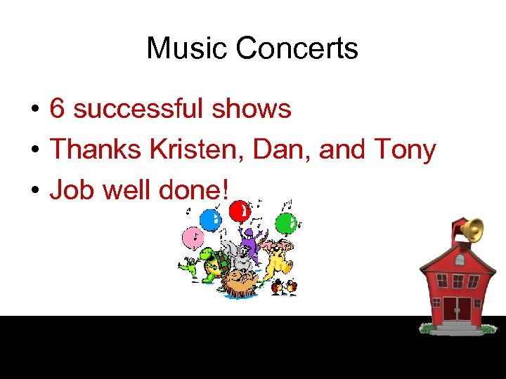 Music Concerts • 6 successful shows • Thanks Kristen, Dan, and Tony • Job