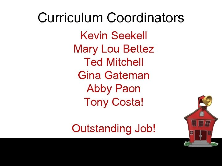 Curriculum Coordinators Kevin Seekell Mary Lou Bettez Ted Mitchell Gina Gateman Abby Paon Tony