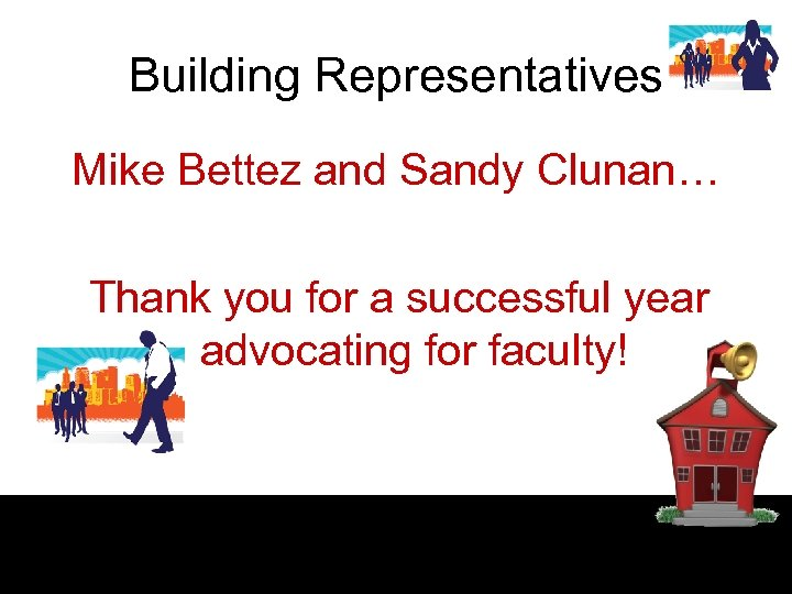 Building Representatives Mike Bettez and Sandy Clunan… Thank you for a successful year advocating