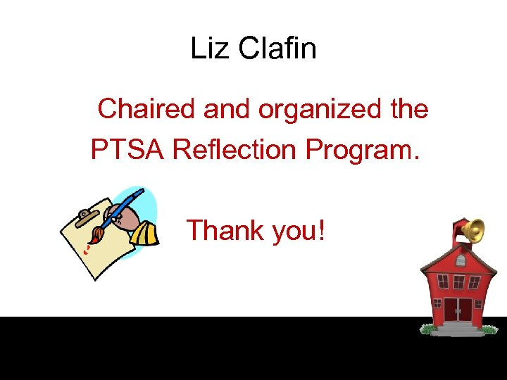 Liz Clafin Chaired and organized the PTSA Reflection Program. Thank you!