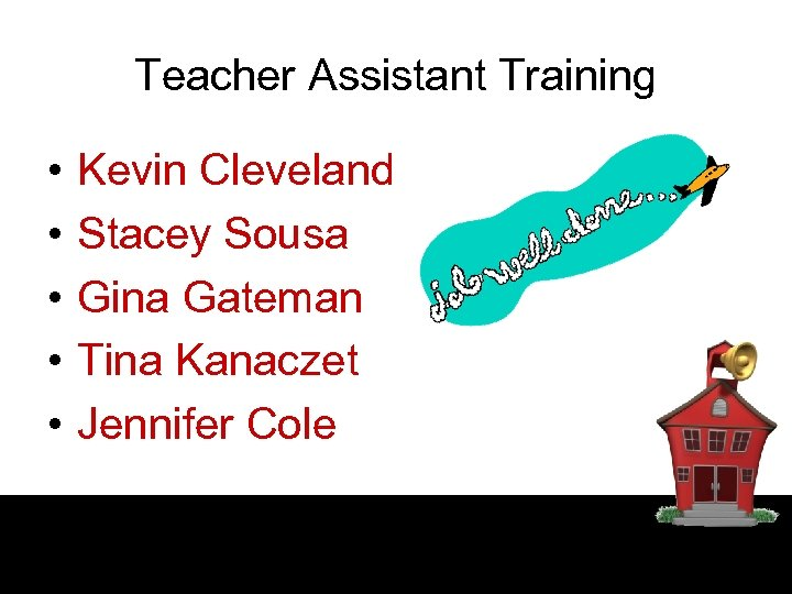 Teacher Assistant Training • • • Kevin Cleveland Stacey Sousa Gina Gateman Tina Kanaczet