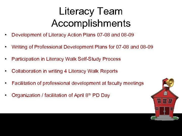 Literacy Team Accomplishments • Development of Literacy Action Plans 07 -08 and 08 -09