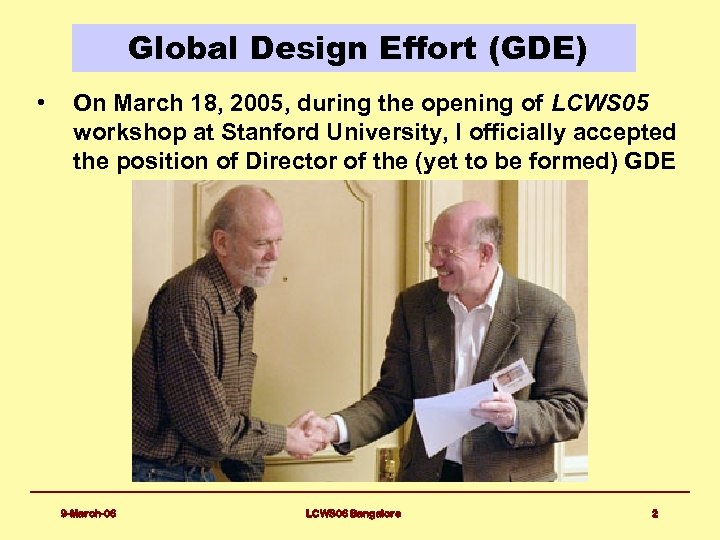 Global Design Effort (GDE) • On March 18, 2005, during the opening of LCWS