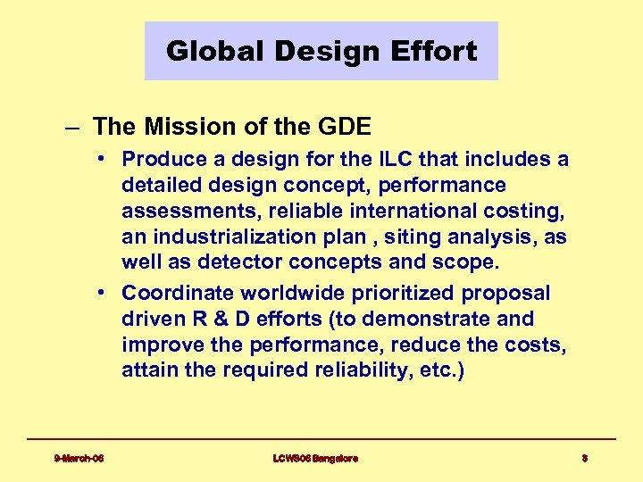 Global Design Effort – The Mission of the GDE • Produce a design for