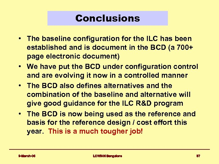 Conclusions • The baseline configuration for the ILC has been established and is document