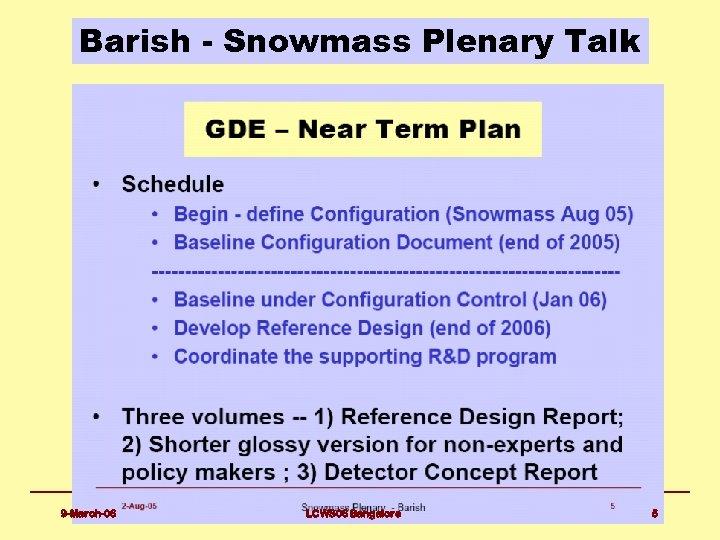 Barish - Snowmass Plenary Talk 9 -March-06 LCWS 06 Bangalore 5
