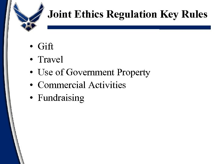 Joint Ethics Regulation Key Rules • • • Gift Travel Use of Government Property