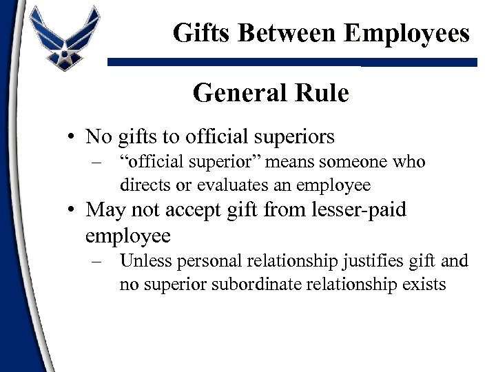"Gifts Between Employees General Rule • No gifts to official superiors – ""official superior"""