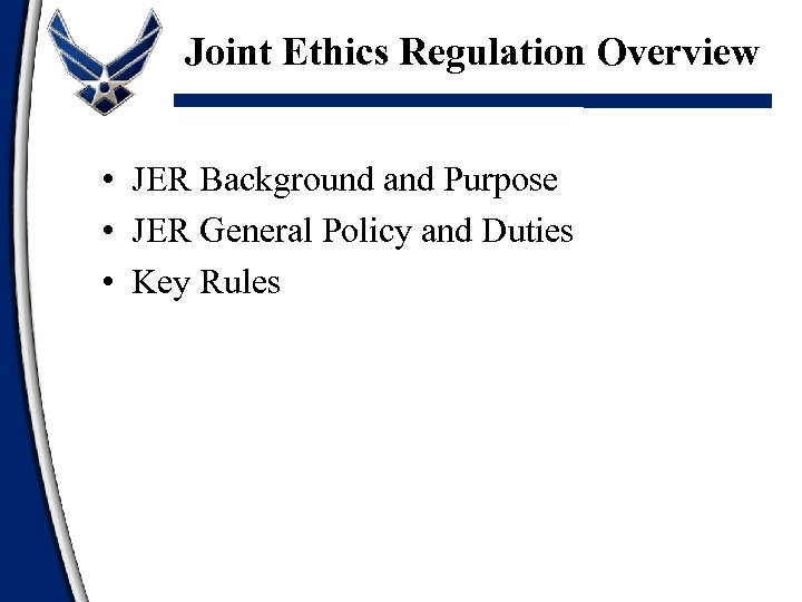 Joint Ethics Regulation Overview • JER Background and Purpose • JER General Policy and