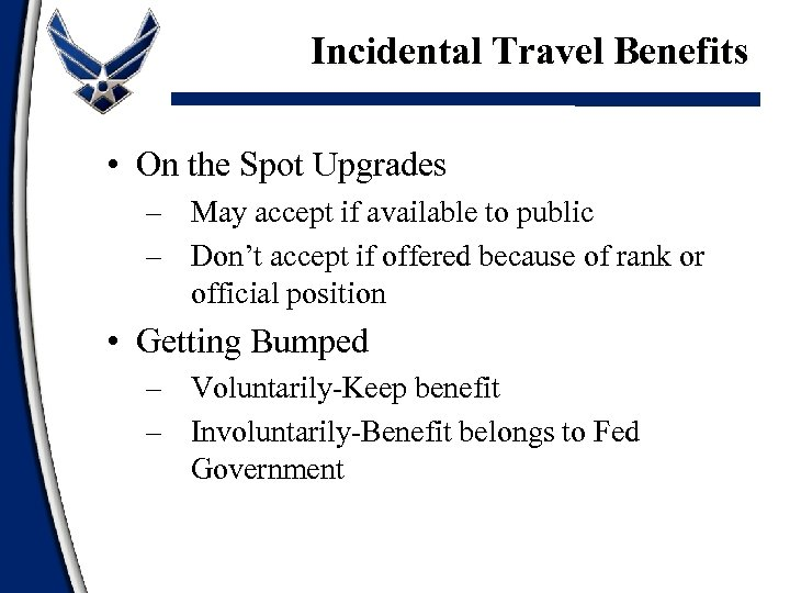 Incidental Travel Benefits • On the Spot Upgrades – May accept if available to