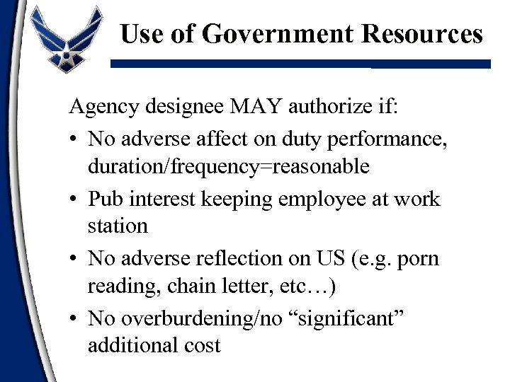 Use of Government Resources Agency designee MAY authorize if: • No adverse affect on