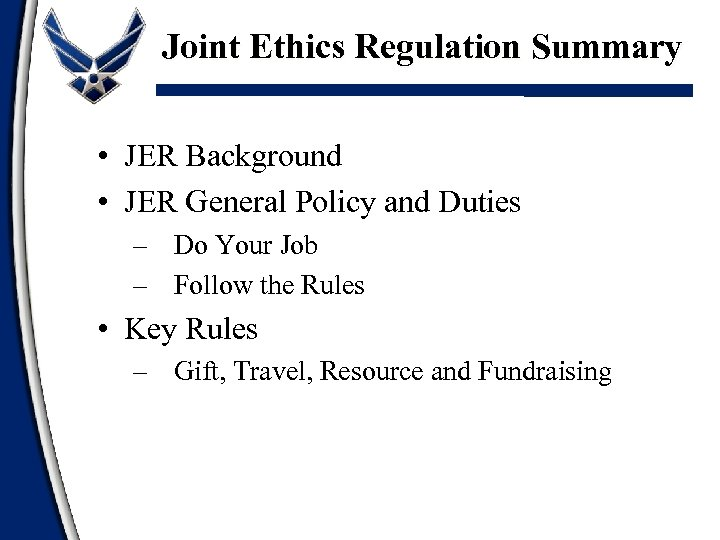 Joint Ethics Regulation Summary • JER Background • JER General Policy and Duties –