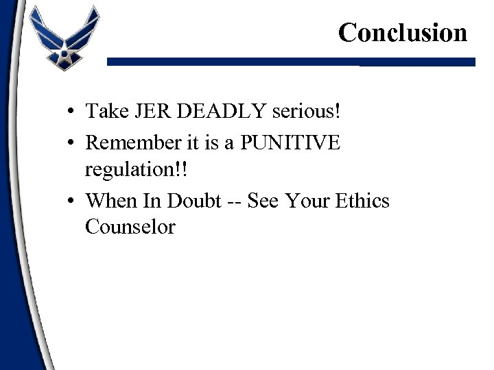 Conclusion • Take JER DEADLY serious! • Remember it is a PUNITIVE regulation!! •