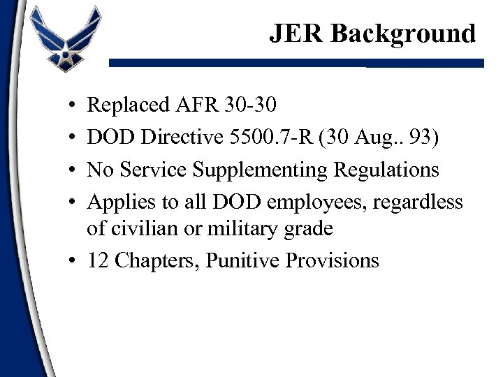 JER Background • • Replaced AFR 30 -30 DOD Directive 5500. 7 -R (30