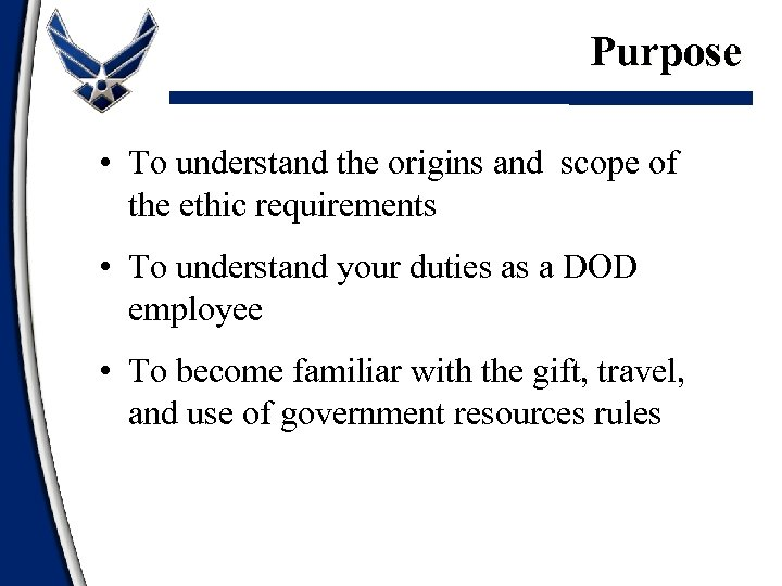 Purpose • To understand the origins and scope of the ethic requirements • To