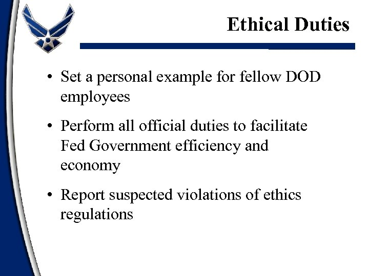 Ethical Duties • Set a personal example for fellow DOD employees • Perform all
