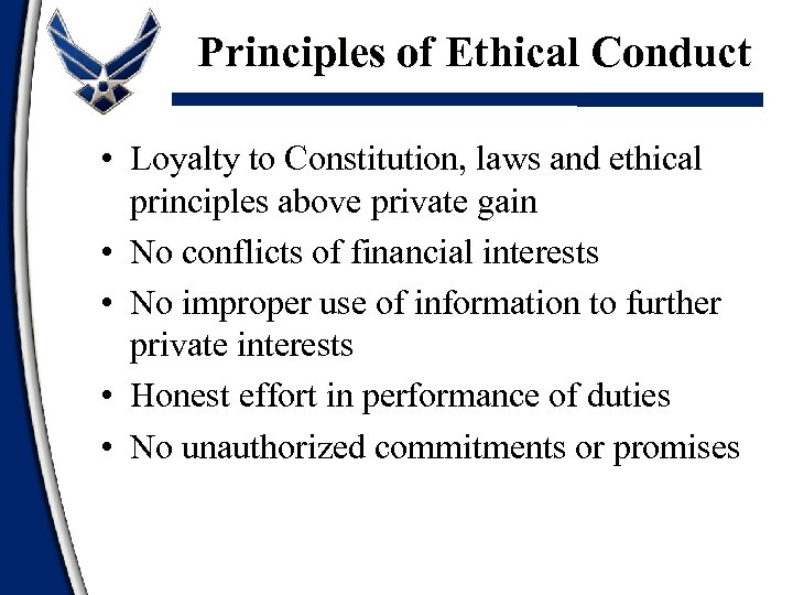 Principles of Ethical Conduct • Loyalty to Constitution, laws and ethical principles above private