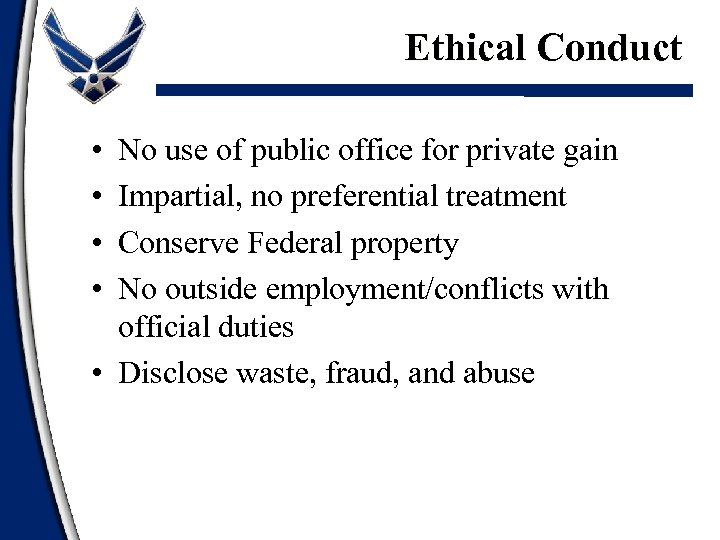 Ethical Conduct • • No use of public office for private gain Impartial, no