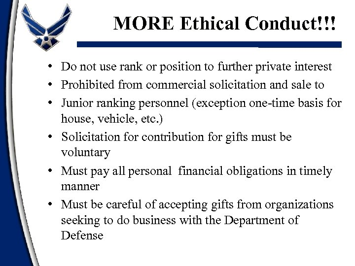 MORE Ethical Conduct!!! • Do not use rank or position to further private interest