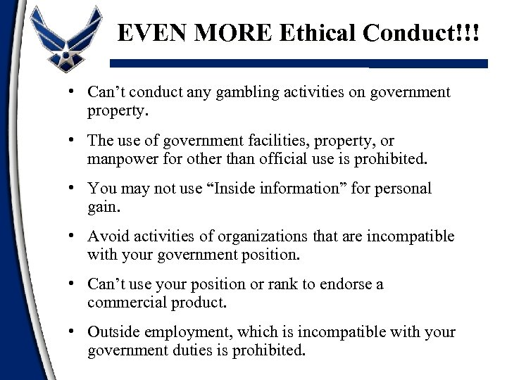 EVEN MORE Ethical Conduct!!! • Can't conduct any gambling activities on government property. •