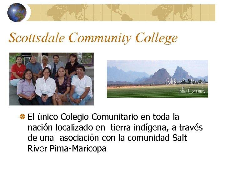 Scottsdale Community College El único Colegio Comunitario en toda la nación localizado en tierra