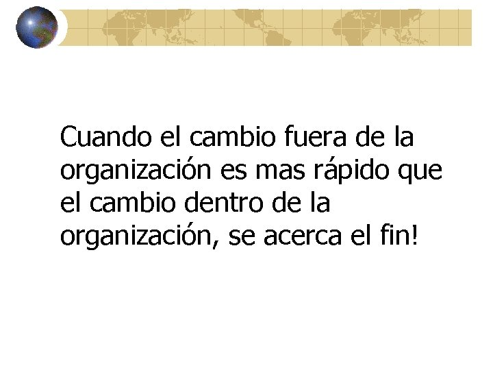 Cuando el cambio fuera de la organización es mas rápido que el cambio dentro