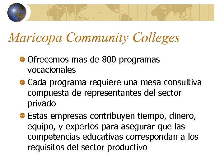 Maricopa Community Colleges Ofrecemos mas de 800 programas vocacionales Cada programa requiere una mesa