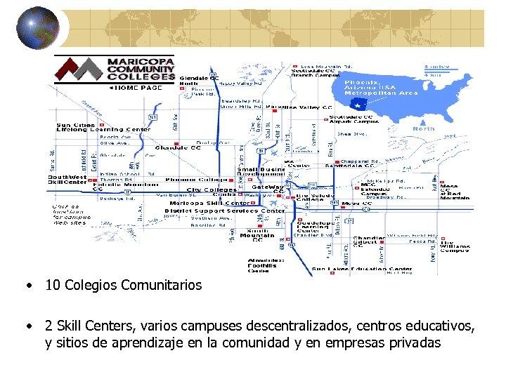 • 10 Colegios Comunitarios • 2 Skill Centers, varios campuses descentralizados, centros educativos,