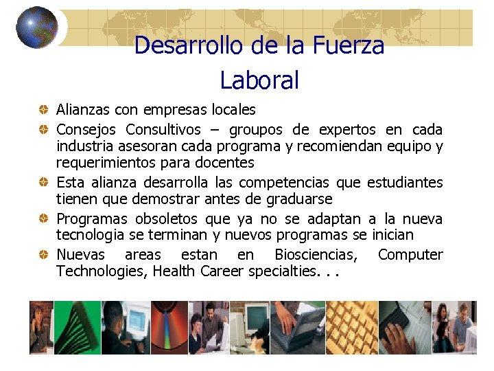 Desarrollo de la Fuerza Laboral Alianzas con empresas locales Consejos Consultivos – groupos de