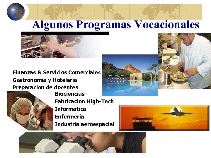 Algunos Programas Vocacionales Finanzas & Servicios Comerciales Gastronomia y Hoteleria Preparacion de docentes Biociencias