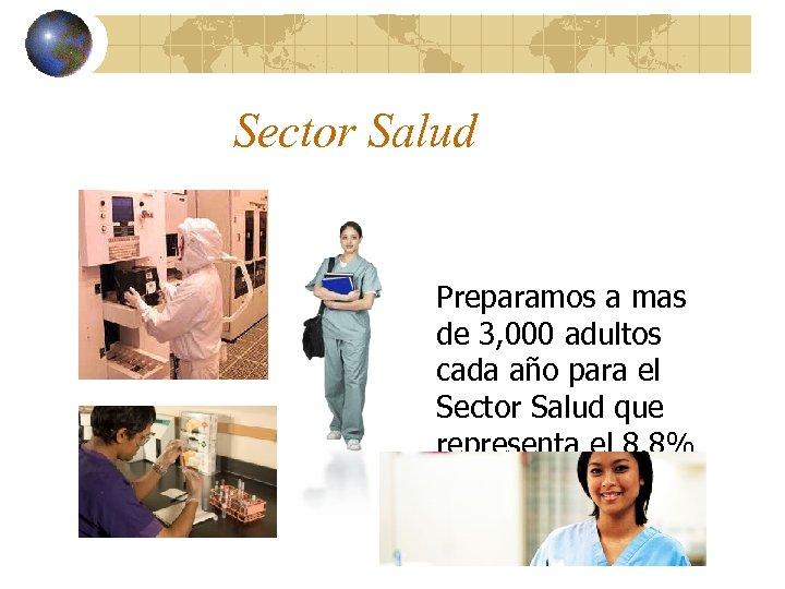 Sector Salud Preparamos a mas de 3, 000 adultos cada año para el Sector