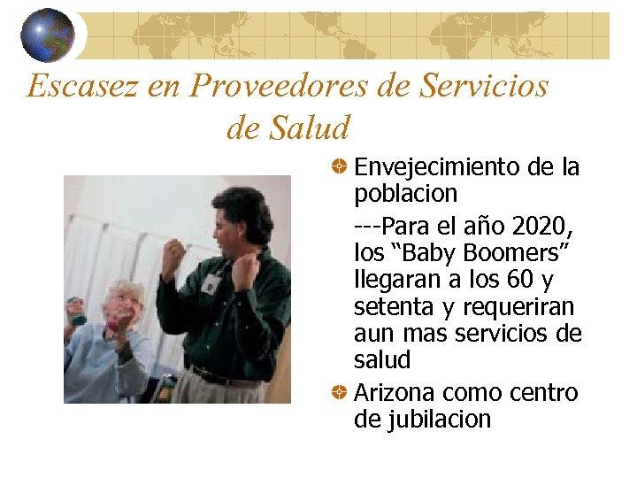 Escasez en Proveedores de Servicios de Salud Envejecimiento de la poblacion ---Para el año
