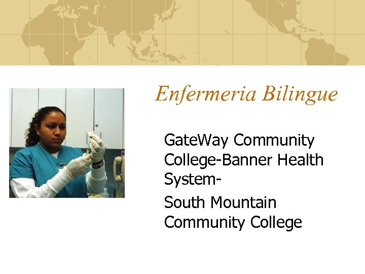 Enfermeria Bilingue Gate. Way Community College-Banner Health System. South Mountain Community College