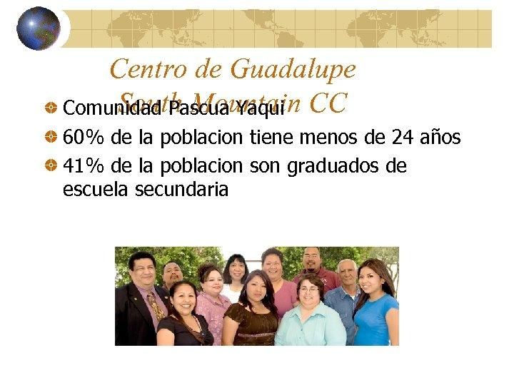 Centro de Guadalupe South Mountain Comunidad Pascua Yaqui CC 60% de la poblacion tiene