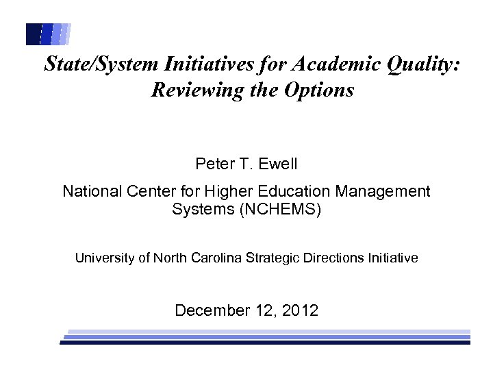 State/System Initiatives for Academic Quality: Reviewing the Options Peter T. Ewell National Center for