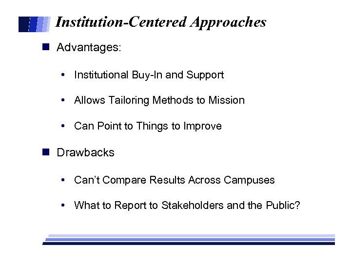 Institution-Centered Approaches n Advantages: • Institutional Buy-In and Support • Allows Tailoring Methods to