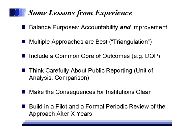 Some Lessons from Experience n Balance Purposes: Accountability and Improvement n Multiple Approaches are