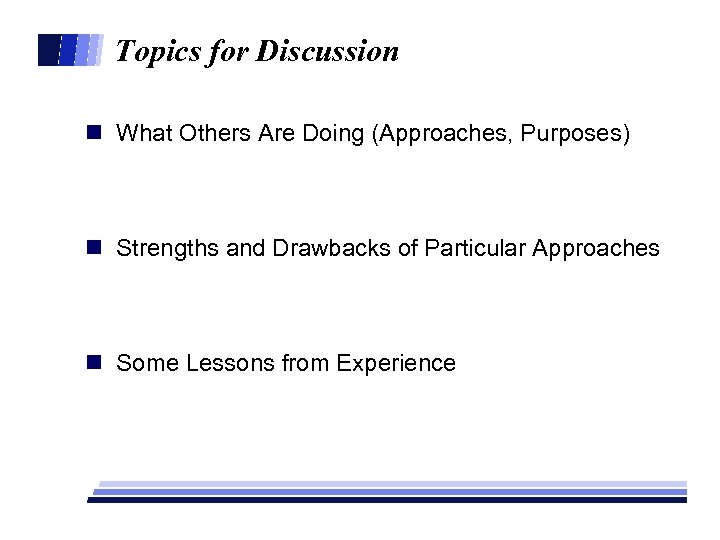 Topics for Discussion n What Others Are Doing (Approaches, Purposes) n Strengths and Drawbacks