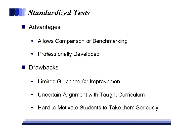 Standardized Tests n Advantages: • Allows Comparison or Benchmarking • Professionally Developed n Drawbacks