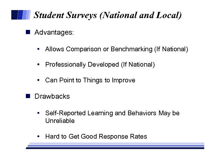 Student Surveys (National and Local) n Advantages: • Allows Comparison or Benchmarking (If National)