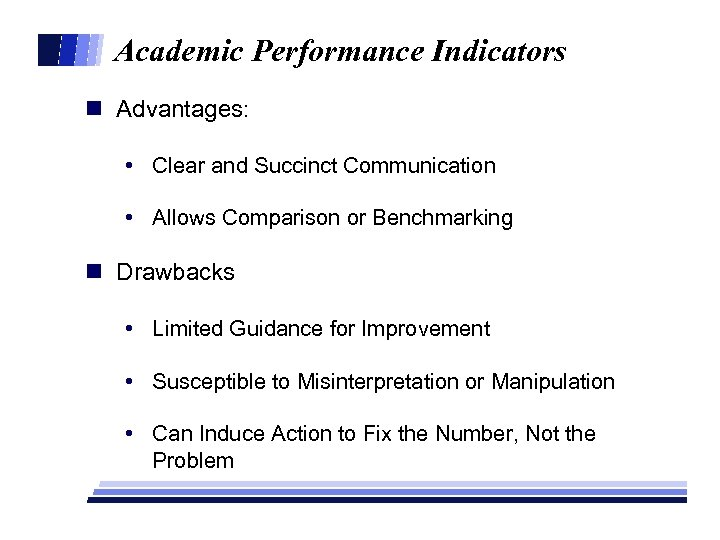 Academic Performance Indicators n Advantages: • Clear and Succinct Communication • Allows Comparison or