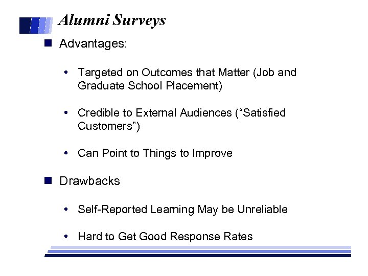 Alumni Surveys n Advantages: • Targeted on Outcomes that Matter (Job and Graduate School