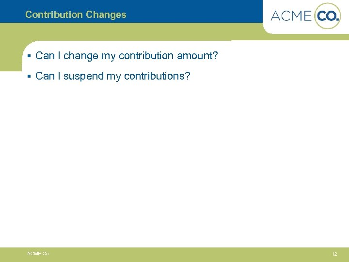 Contribution Changes § Can I change my contribution amount? § Can I suspend my