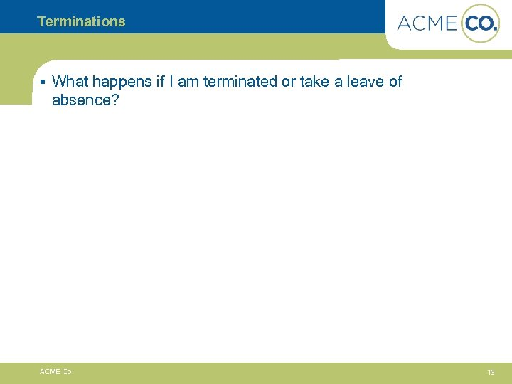 Terminations § What happens if I am terminated or take a leave of absence?